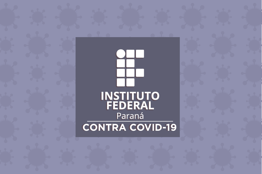 """Instituto Federal do Paraná contra Covid-19"""